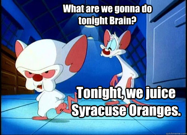 What are we gonna do tonight Brain? Tonight, we juice Syracuse Oranges. - What are we gonna do tonight Brain? Tonight, we juice Syracuse Oranges.  Pinky and the Brain