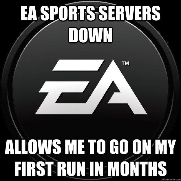 EA Sports Servers Down allows me to go on my first run in months