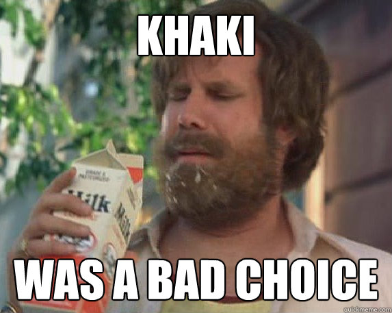 KHAKI WAS A BAD CHOICE - KHAKI WAS A BAD CHOICE  Bad Choice Ron Burgundy