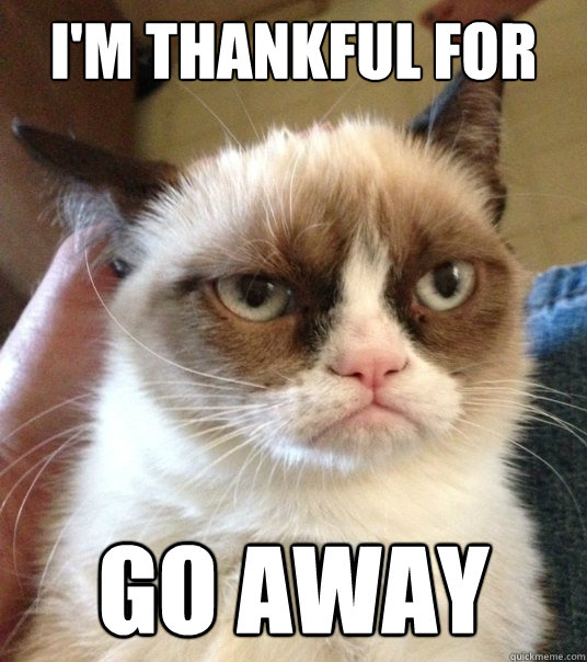 I'm thankful for GO AWAY