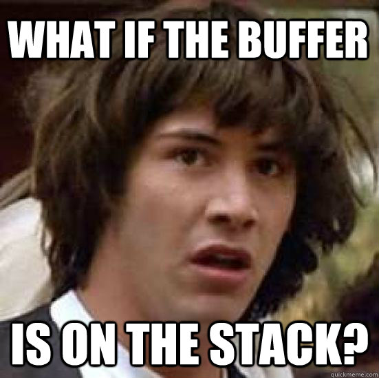 What if the buffer is on the stack? - What if the buffer is on the stack?  conspiracy keanu