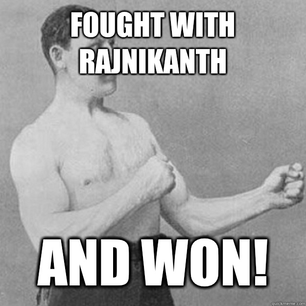Fought with Rajnikanth AND WON!  - Fought with Rajnikanth AND WON!   overly manly man