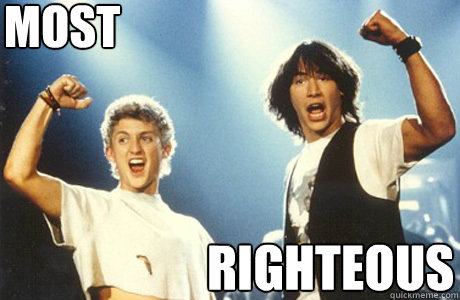 Most Righteous  Bill and Ted