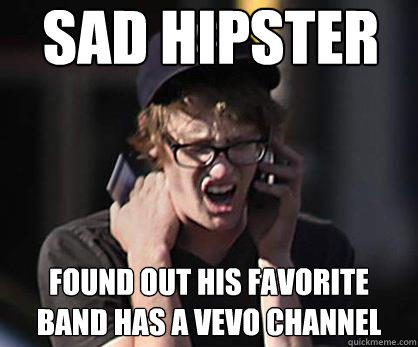 Sad hipster Found out his favorite band has a VEVO channel