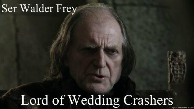 Ser Walder Frey Lord of Wedding Crashers - Ser Walder Frey Lord of Wedding Crashers  Lord of Wedding Crashers