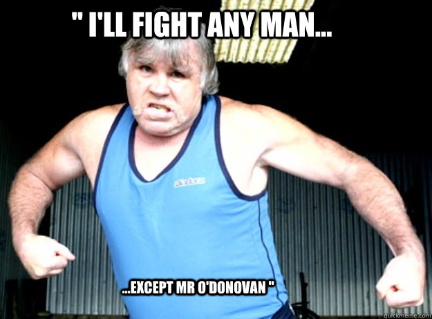 '' I'll fight any man... ...except Mr O'Donovan '' - '' I'll fight any man... ...except Mr O'Donovan ''  Misc