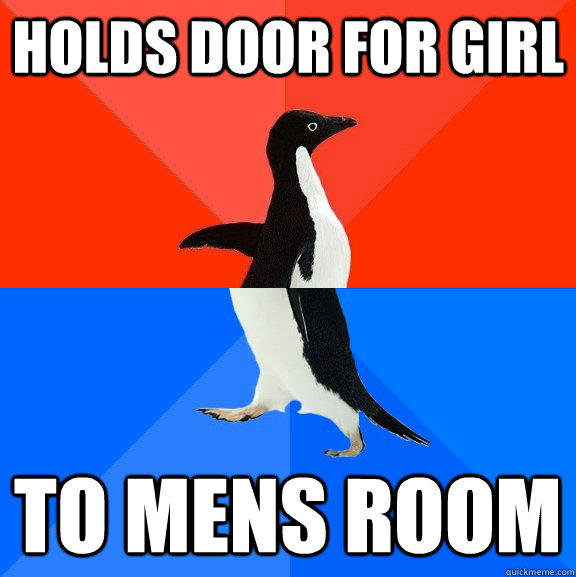 holds door for girl to mens room - holds door for girl to mens room  Socially Awesome Awkward Penguin