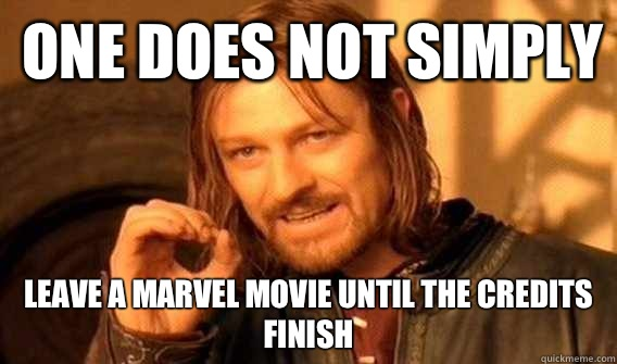 one does not simply Leave a marvel movie until the credits finish - one does not simply Leave a marvel movie until the credits finish  Lord of The Rings meme
