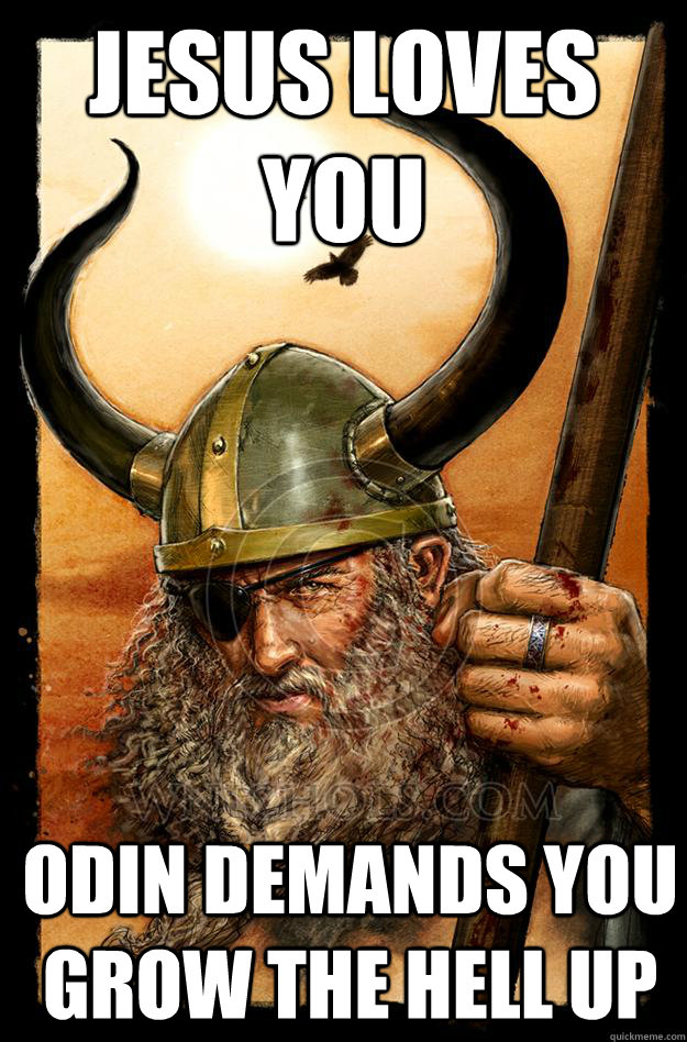 JESUS LOVES YOU ODIN DEMANDS YOU GROW THE HELL UP