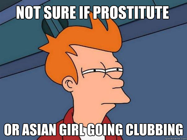 Not sure if prostitute or asian girl going clubbing  - Not sure if prostitute or asian girl going clubbing   Futurama Fry