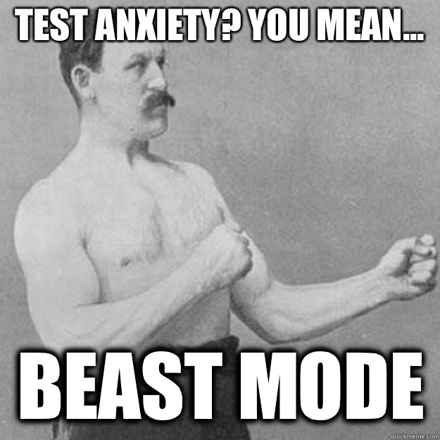 Test anxiety? You mean... Beast mode - Test anxiety? You mean... Beast mode  overly manly man