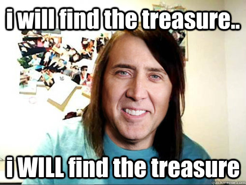 i will find the treasure.. i WILL find the treasure - i will find the treasure.. i WILL find the treasure  Misc