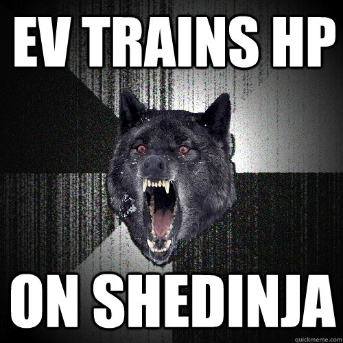 EV Trains HP ON shedinja - EV Trains HP ON shedinja  Insanity Wolf