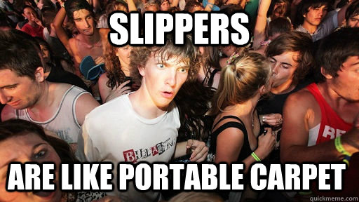 slippers are like portable carpet - slippers are like portable carpet  Sudden Clarity Clarence