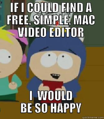 IF I COULD FIND A FREE, SIMPLE, MAC VIDEO EDITOR I  WOULD    BE SO HAPPY    Craig - I would be so happy