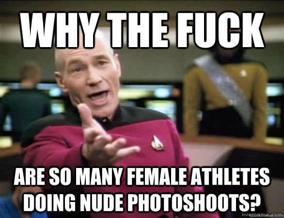 why the fuck are so many female athletes doing nude photoshoots? - why the fuck are so many female athletes doing nude photoshoots?  Annoyed Picard HD