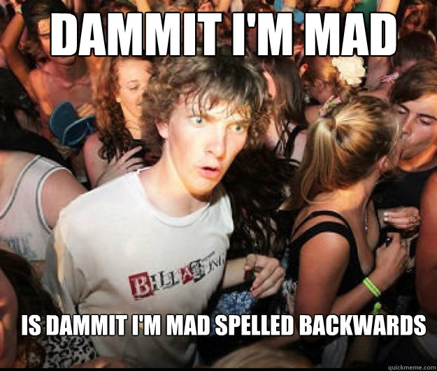 Dammit I'm Mad is Dammit I'm Mad spelled backwards