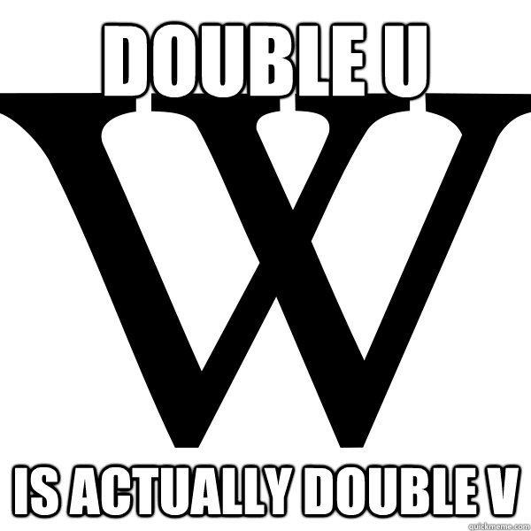 Double U Is actually double V - Double U Is actually double V  Scumbag W