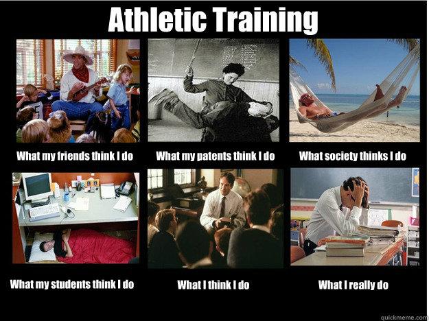 Funny Training Meme : Athletic training what my friends think i do