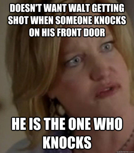 Doesn't want Walt getting shot when someone knocks on his front door He is the one who knocks