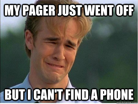 My pager just went off but I can't find a phone - My pager just went off but I can't find a phone  1990s Problems