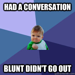 had a conversation blunt didn't go out