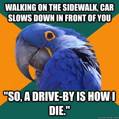 Walking on the sidewalk, car slows down in front of you
