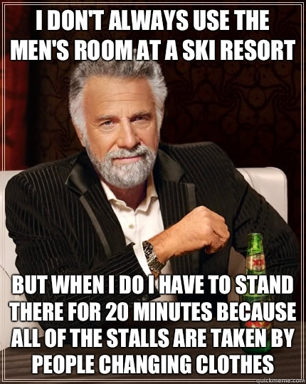 don't always use the men's room at a ski resort but when I do I have ...