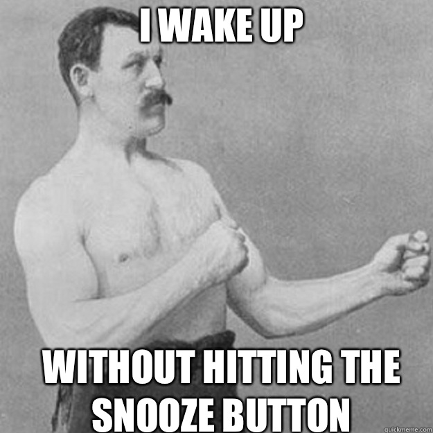 I wake up  Without hitting the snooze button - I wake up  Without hitting the snooze button  Misc