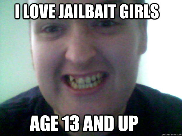 love jailbait girls age 13 and up