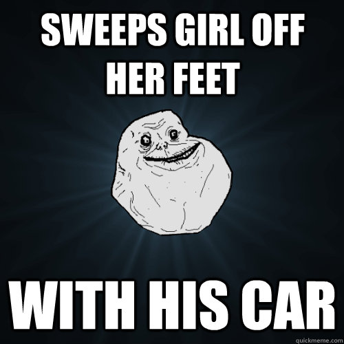 Sweeps girl off her feet with his car - Sweeps girl off her feet with his car  Forever Alone