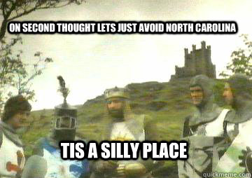 On second thought lets just avoid North Carolina Tis a silly place