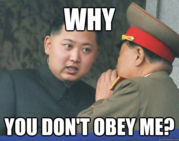 Why you don't obey me?  Hungry Kim Jong Un