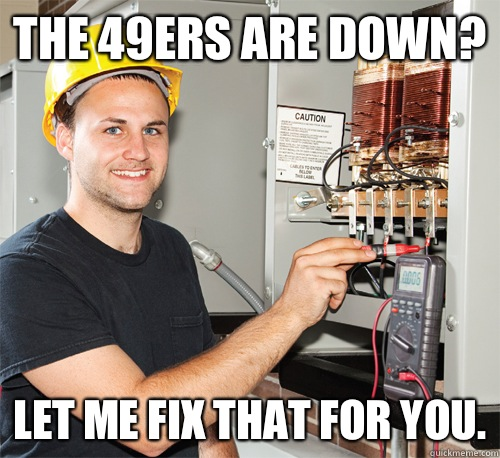 The 49ers are down? Let me fix that for you.