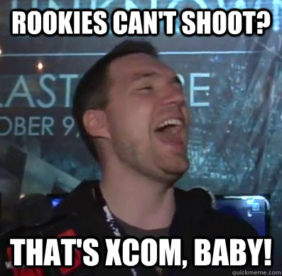 Rookies can't shoot? That's XCOM, baby!  Thats XCOM baby