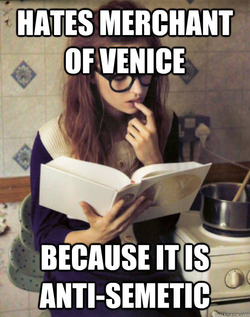 Hates Merchant of Venice Because it is Anti-Semetic