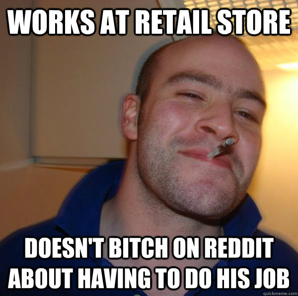 Works at retail store doesn't bitch on reddit about having to do his job - Works at retail store doesn't bitch on reddit about having to do his job  Misc