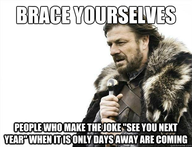 Brace yourselves people who make the joke