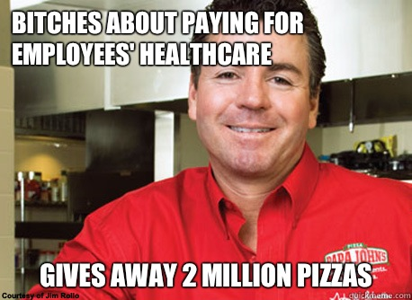 Bitches about paying for employees' healthcare Gives away 2 million pizzas - Bitches about paying for employees' healthcare Gives away 2 million pizzas  Scumbag John Schnatter