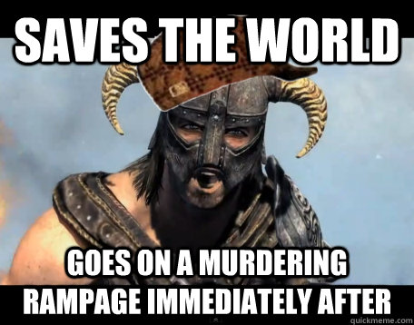 Saves the world goes on a murdering rampage immediately after
