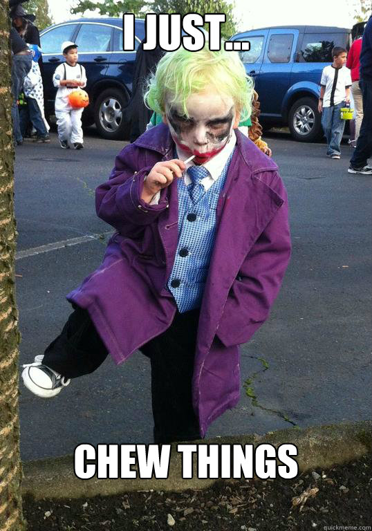 I just... Chew things - I just... Chew things  Joker kid