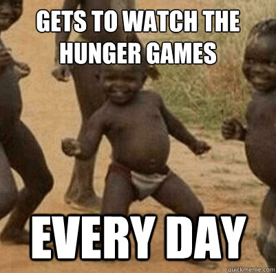GETS TO WATCH THE HUNGER GAMES EVERY DAY - GETS TO WATCH THE HUNGER GAMES EVERY DAY  3rd world success kid