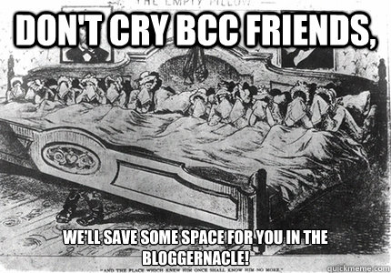 Don't cry bcc friends,   We'll save some space for you in the bloggernacle! - Don't cry bcc friends,   We'll save some space for you in the bloggernacle!  Misc