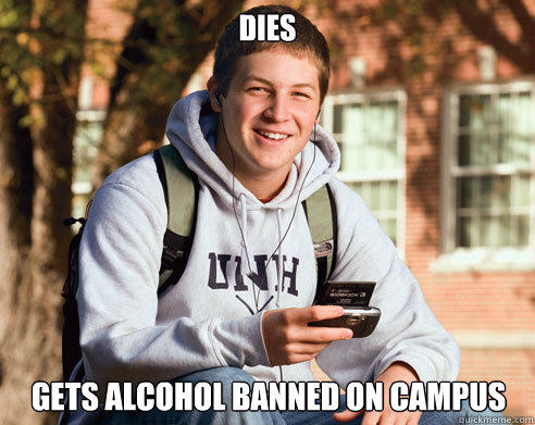 DIes gets alcohol banned on campus - DIes gets alcohol banned on campus  College Freshman