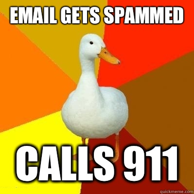 Email gets spammed Calls 911 - Email gets spammed Calls 911  Tech Impaired Duck