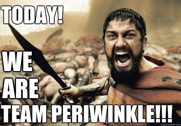 WE are team periwinkle!!! Today!