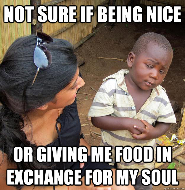 Not sure if being nice or giving me food in exchange for my soul