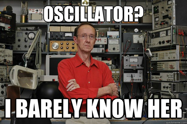 oscillator? i barely know her  the most interesting nerd in the world