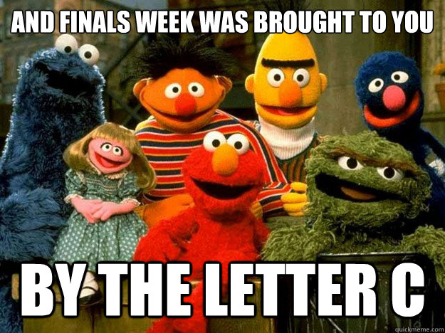 And finals week was brought to you by the letter c - And finals week was brought to you by the letter c  Misc