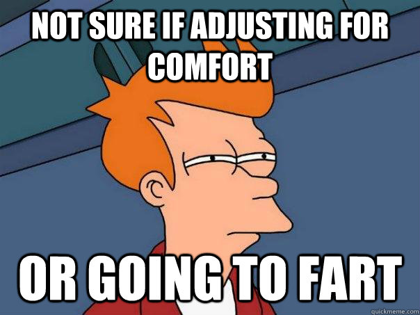 Not sure if adjusting for comfort Or going to fart - Not sure if adjusting for comfort Or going to fart  Futurama Fry